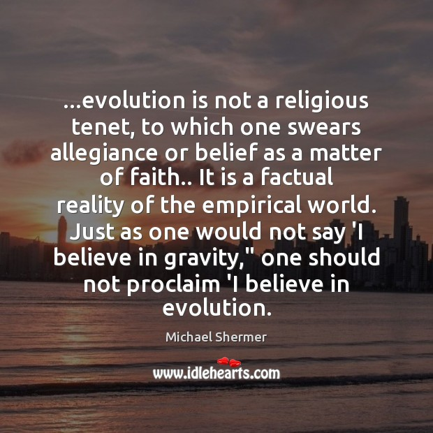 …evolution is not a religious tenet, to which one swears allegiance or Michael Shermer Picture Quote