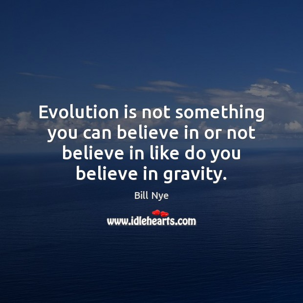 Evolution is not something you can believe in or not believe in Bill Nye Picture Quote