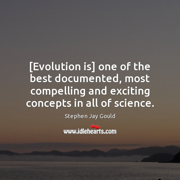 [Evolution is] one of the best documented, most compelling and exciting concepts Stephen Jay Gould Picture Quote