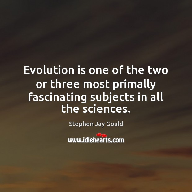 Evolution is one of the two or three most primally fascinating subjects Image