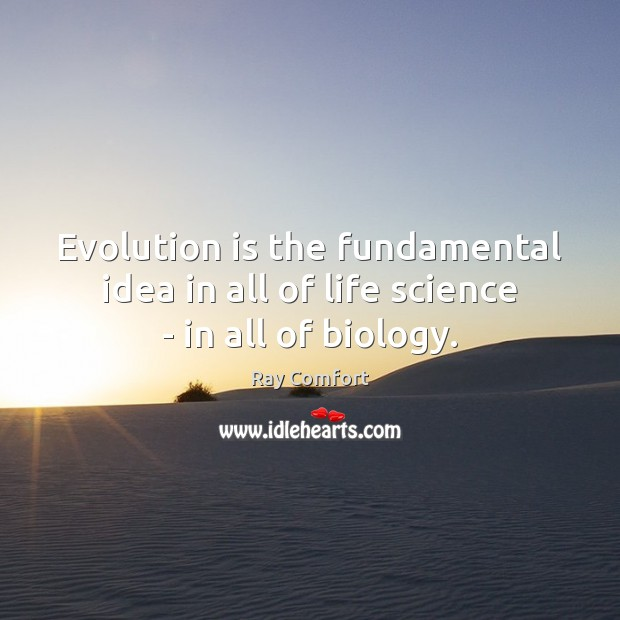 Evolution is the fundamental idea in all of life science – in all of biology. Ray Comfort Picture Quote