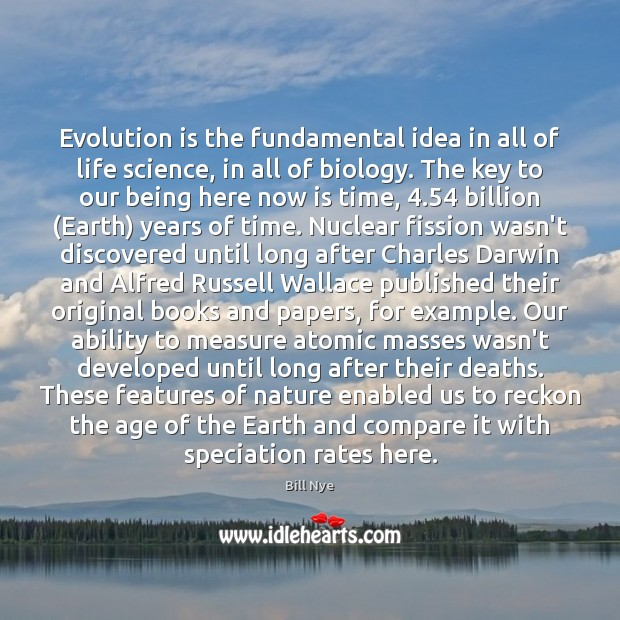 Evolution is the fundamental idea in all of life science, in all Bill Nye Picture Quote