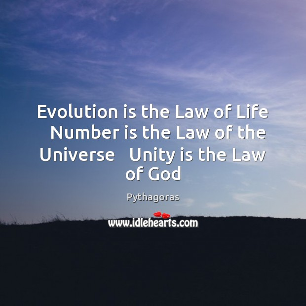 Image, Evolution is the Law of Life   Number is the Law of the Universe   Unity is the Law of God