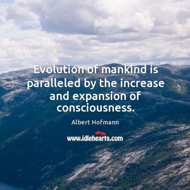 Evolution of mankind is paralleled by the increase and expansion of consciousness. Image