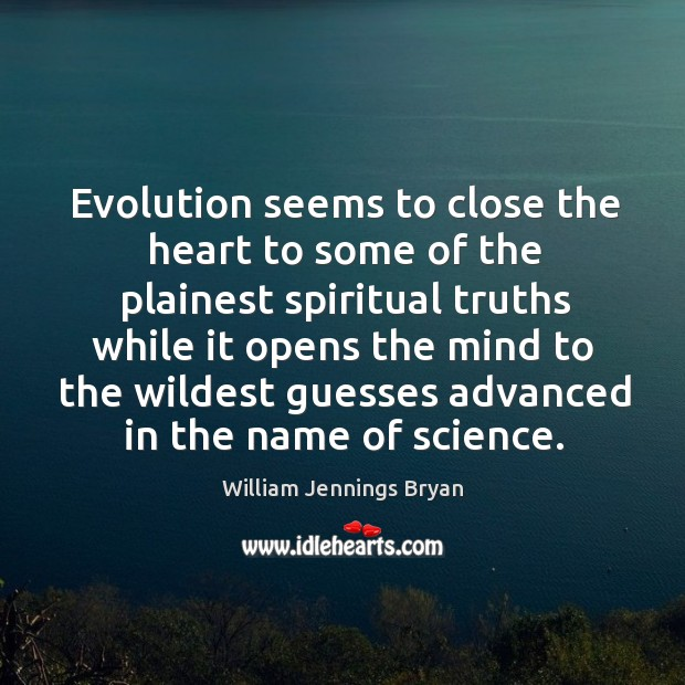 Image, Evolution seems to close the heart to some of the plainest spiritual truths while it opens the mind