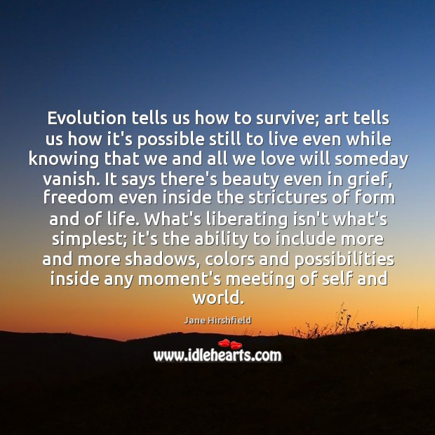 Image, Evolution tells us how to survive; art tells us how it's possible