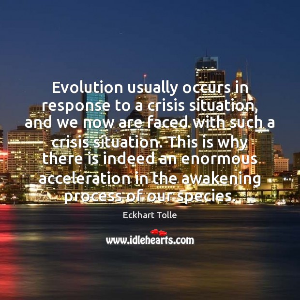 Evolution usually occurs in response to a crisis situation, and we now Awakening Quotes Image