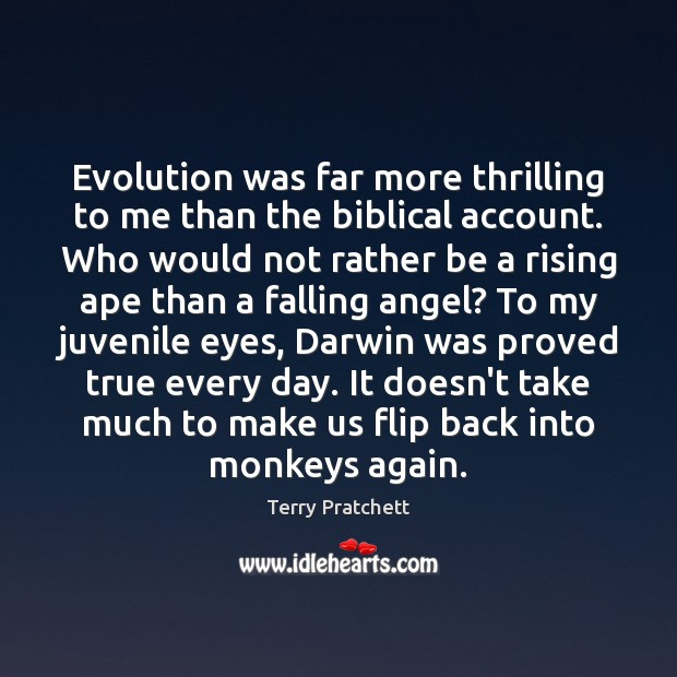 Evolution was far more thrilling to me than the biblical account. Who Terry Pratchett Picture Quote