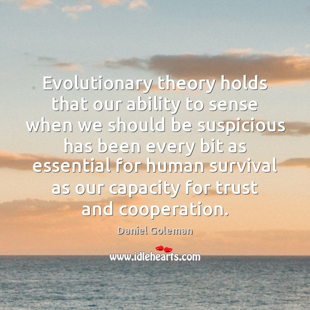 Evolutionary theory holds that our ability to sense when we should be Daniel Goleman Picture Quote