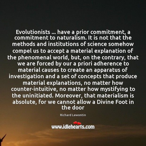 Image, Evolutionists … have a prior commitment, a commitment to naturalism. It is not