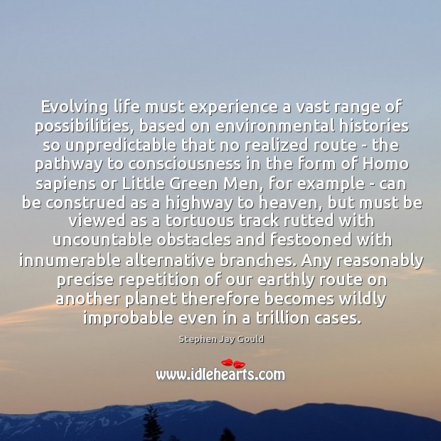Image, Evolving life must experience a vast range of possibilities, based on environmental