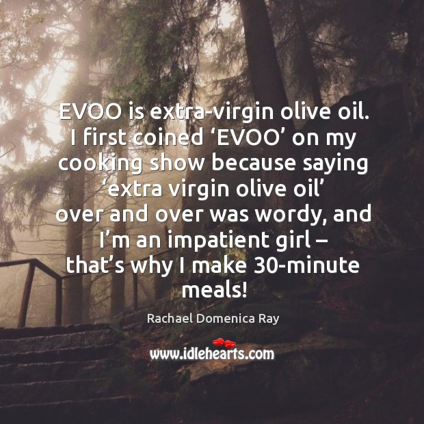 Evoo is extra-virgin olive oil. I first coined 'evoo' on my cooking show because saying Image