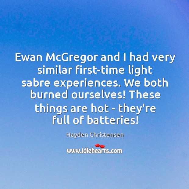 Ewan McGregor and I had very similar first-time light sabre experiences. We Hayden Christensen Picture Quote