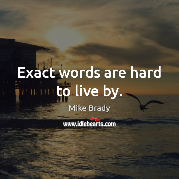 Exact words are hard to live by. Image