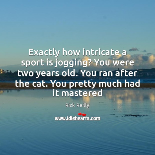 Exactly how intricate a sport is jogging? You were two years old. Image
