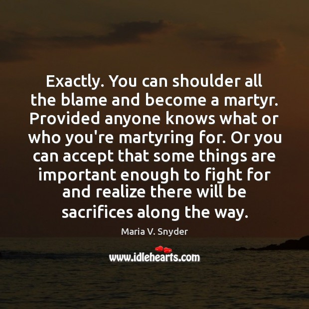 Exactly. You can shoulder all the blame and become a martyr. Provided Image