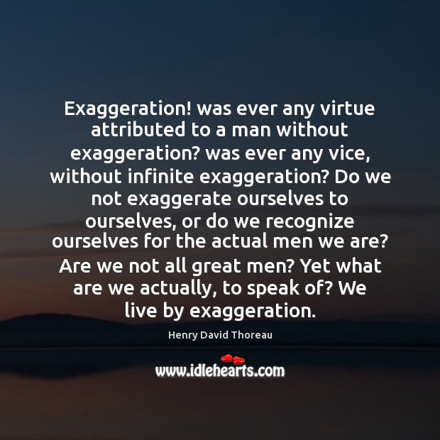 Image, Exaggeration! was ever any virtue attributed to a man without exaggeration? was