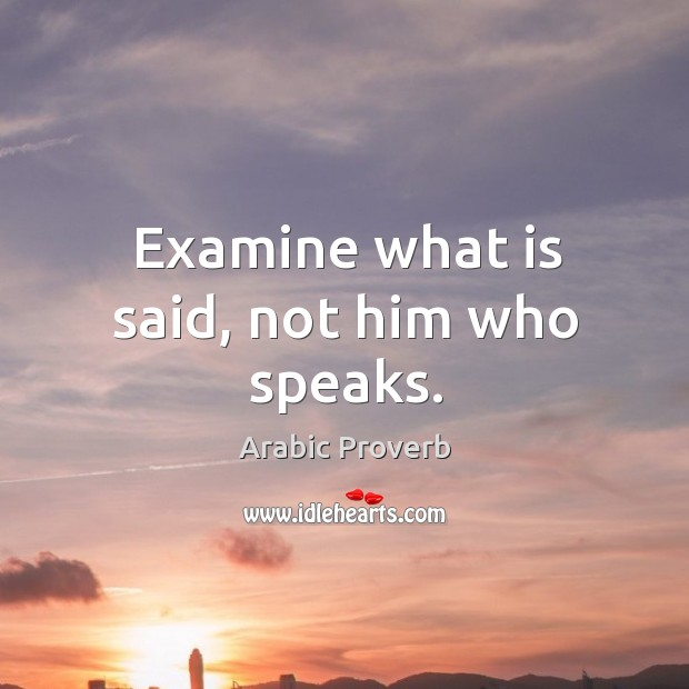 Image, Examine what is said, not him who speaks.