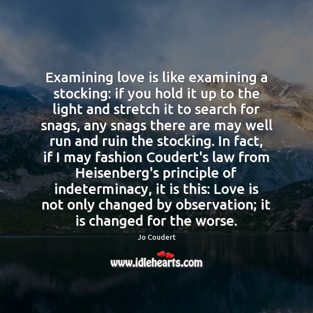Examining love is like examining a stocking: if you hold it up Jo Coudert Picture Quote