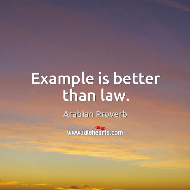 Example is better than law. Arabian Proverbs Image