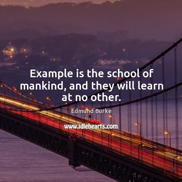 Image, Example is the school of mankind, and they will learn at no other.