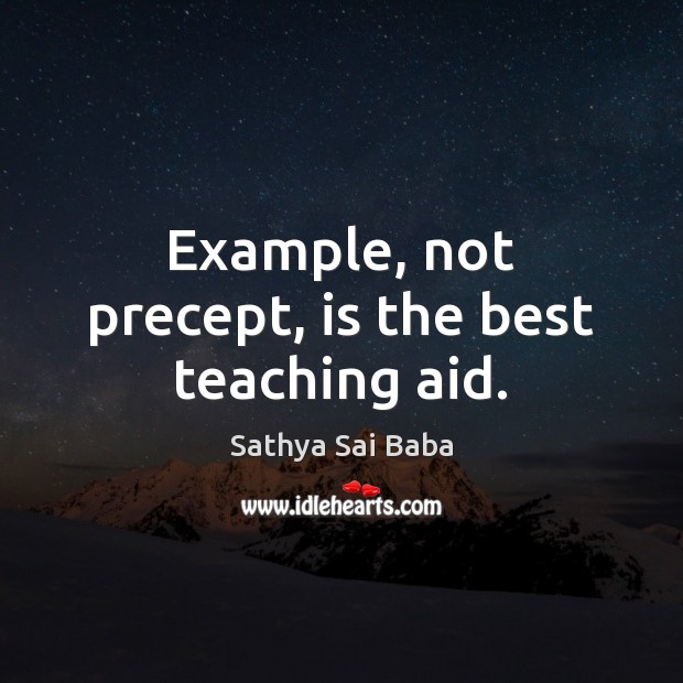 Example, not precept, is the best teaching aid. Sathya Sai Baba Picture Quote