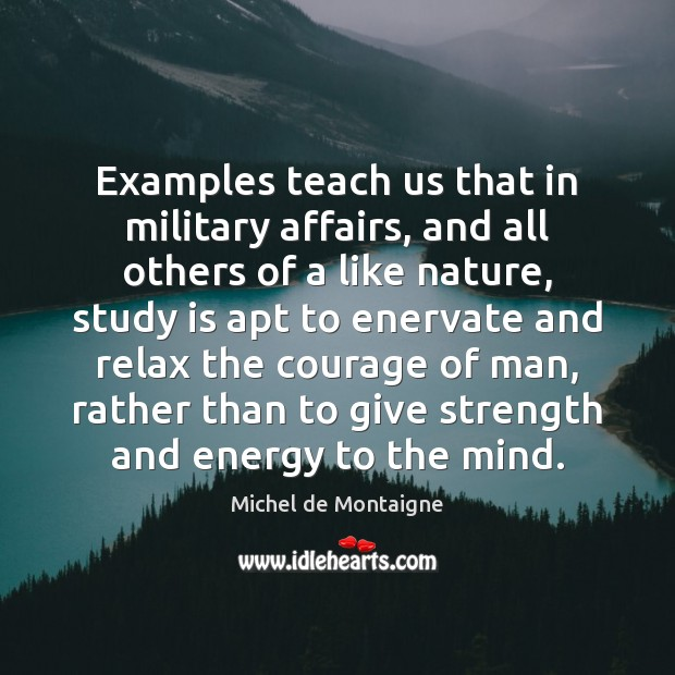Image, Examples teach us that in military affairs, and all others of a