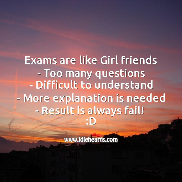 Image, Exams are like girl friends