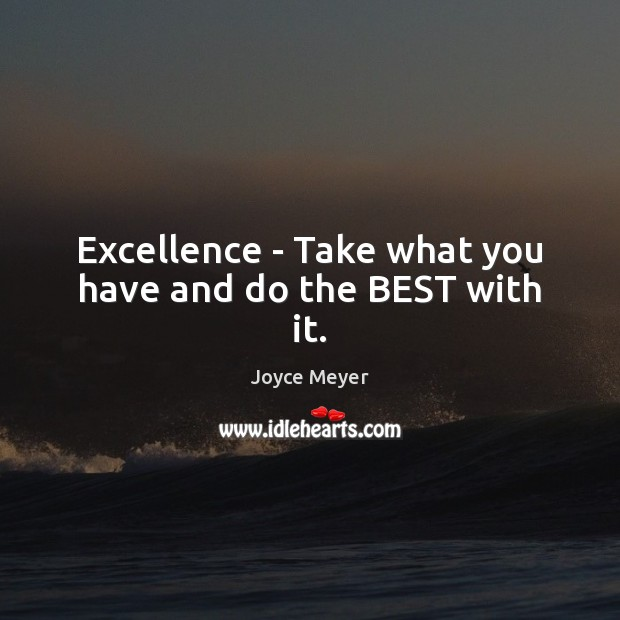 Image, Excellence – Take what you have and do the BEST with it.