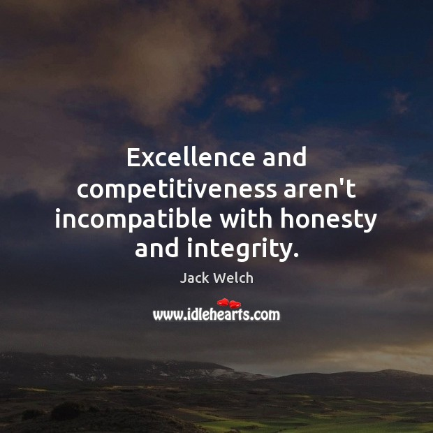 Excellence and competitiveness aren't incompatible with honesty and integrity. Image