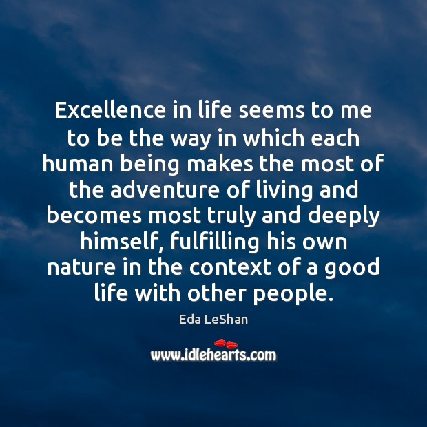 Excellence in life seems to me to be the way in which Eda LeShan Picture Quote