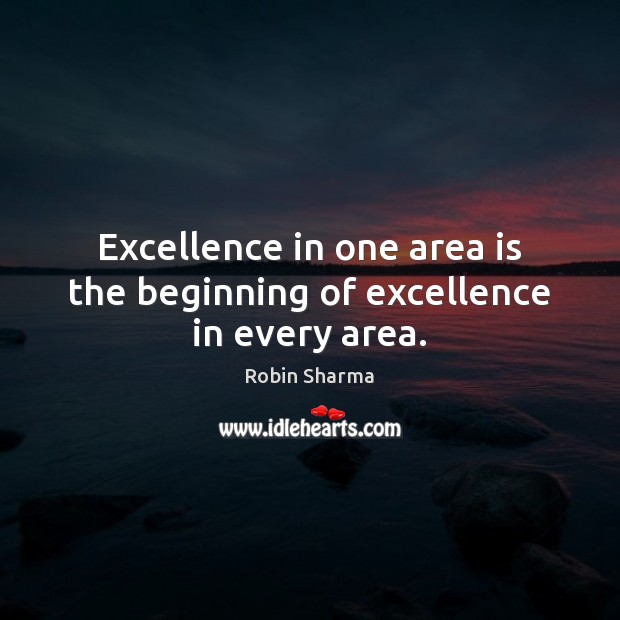 Image, Excellence in one area is the beginning of excellence in every area.