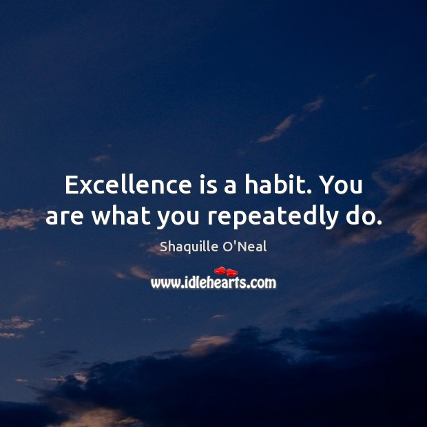 Image, Excellence is a habit. You are what you repeatedly do.