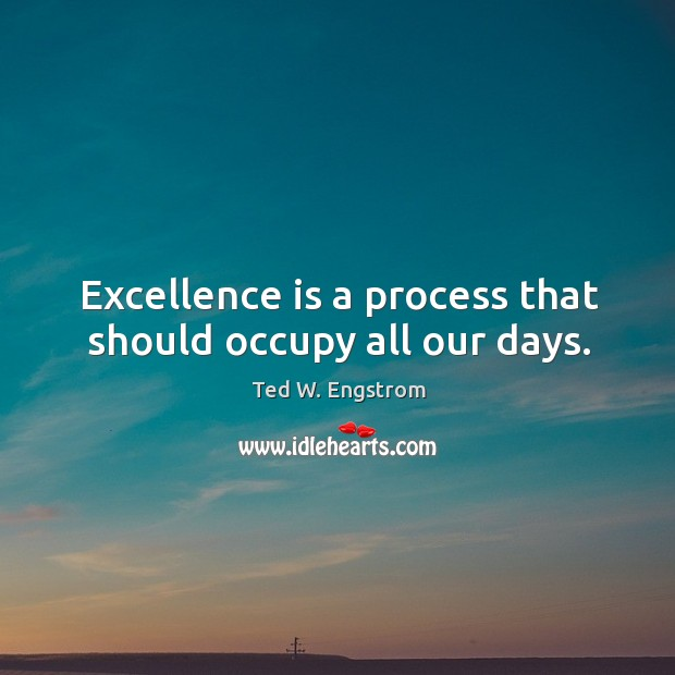 Excellence is a process that should occupy all our days. Image