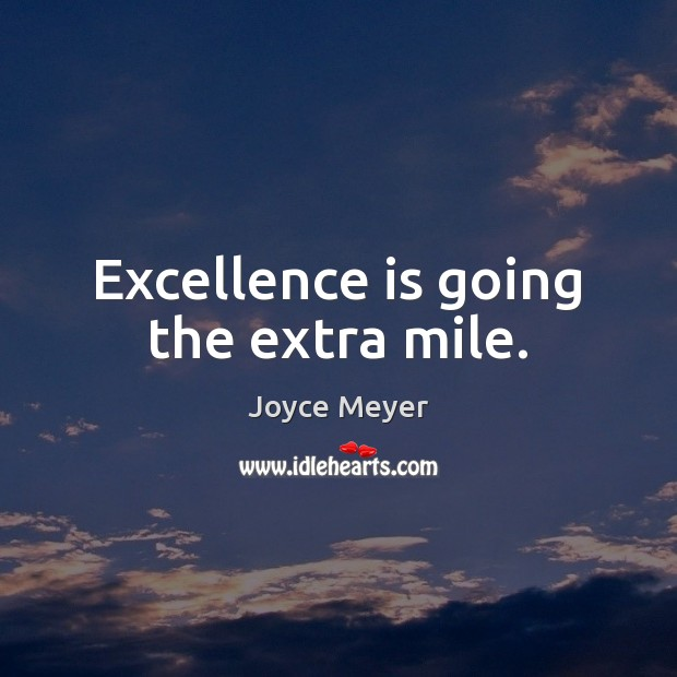 Excellence is going the extra mile. Image