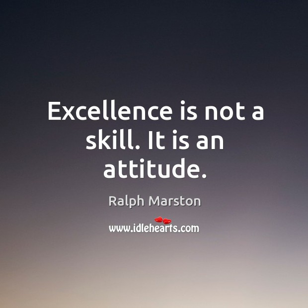Image, Excellence is not a skill. It is an attitude.