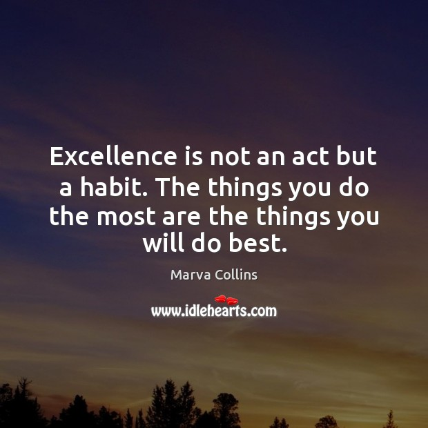 Excellence is not an act but a habit. The things you do Marva Collins Picture Quote
