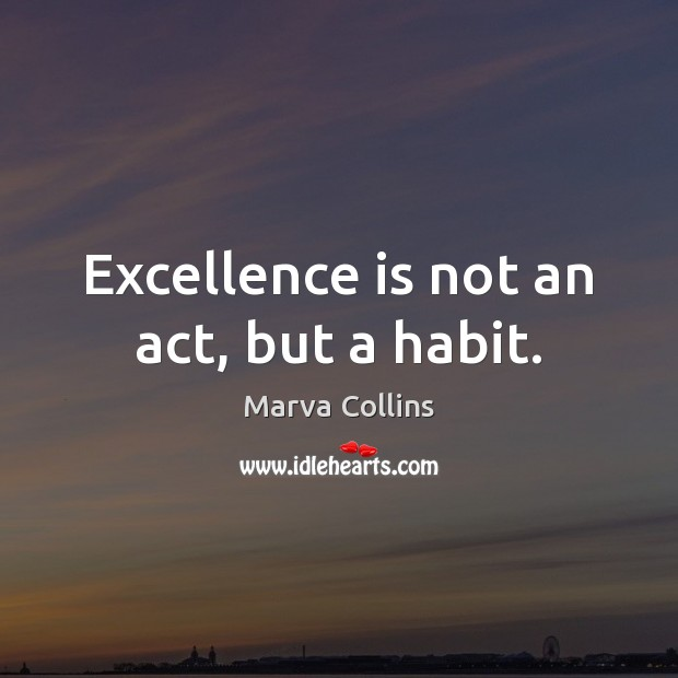Excellence is not an act, but a habit. Marva Collins Picture Quote