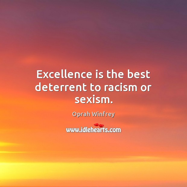 Image, Excellence is the best deterrent to racism or sexism.