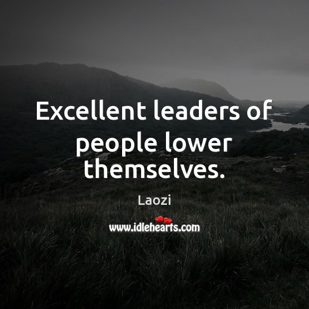 Image, Excellent leaders of people lower themselves.