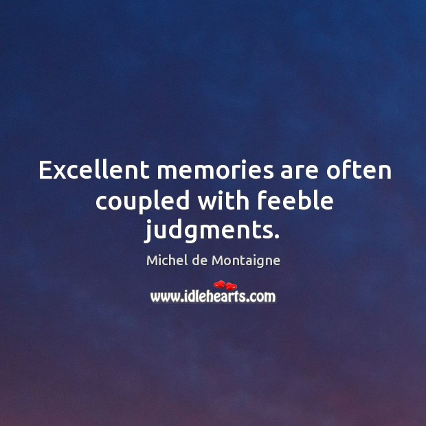 Image, Excellent memories are often coupled with feeble judgments.