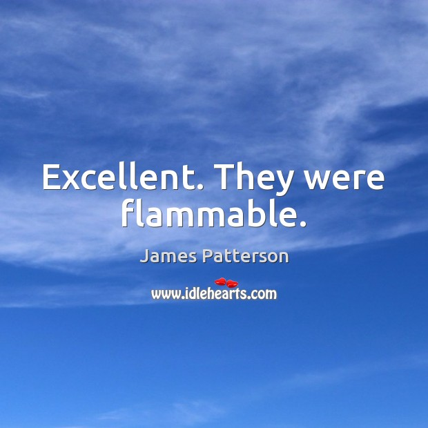 Image, Excellent. They were flammable.