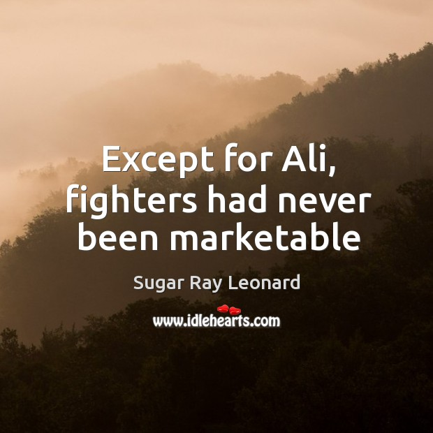 Image, Except for Ali, fighters had never been marketable