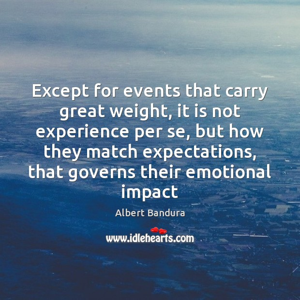 Except for events that carry great weight, it is not experience per Albert Bandura Picture Quote