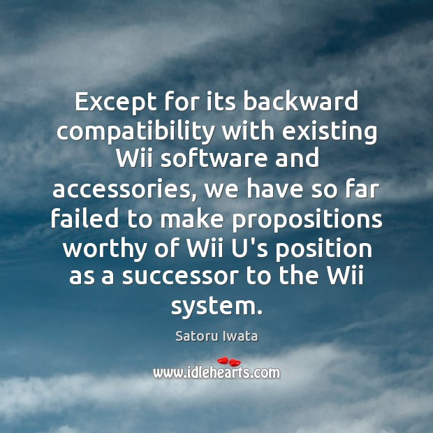 Except for its backward compatibility with existing Wii software and accessories, we Image