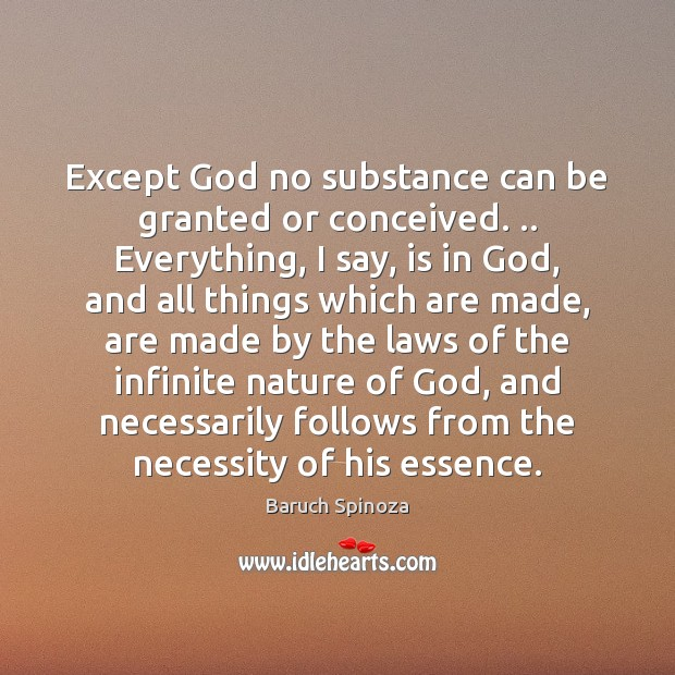 Except God no substance can be granted or conceived. .. Everything, I say, Image