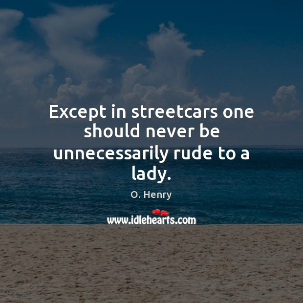 Except in streetcars one should never be unnecessarily rude to a lady. Image