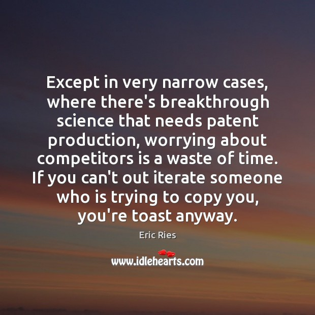 Except in very narrow cases, where there's breakthrough science that needs patent Eric Ries Picture Quote