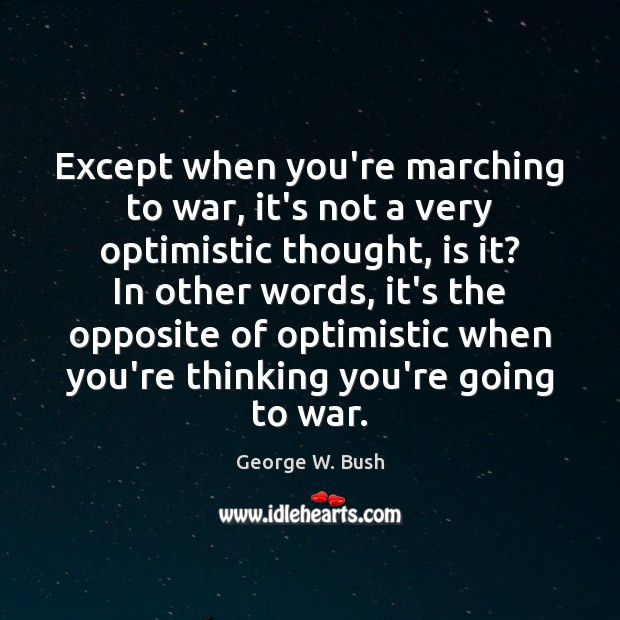 Image, Except when you're marching to war, it's not a very optimistic thought,