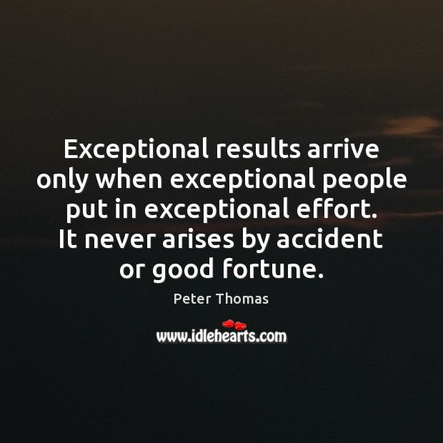 Exceptional results arrive only when exceptional people put in exceptional effort. It Image